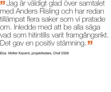Jag är väldigt glad över samtalet med Anders Risling och har redan tillämp fler saker som vi pratade om. Inledde med att be alla säga vad som hitintills varit framgångsrikt. Det av en positivt stämning.